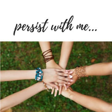 persist with me