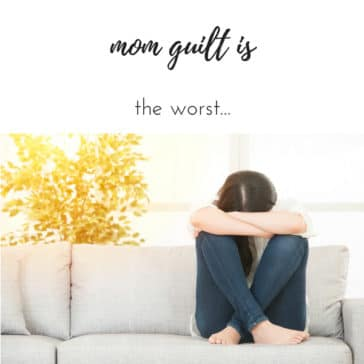 mom guilt is the worst